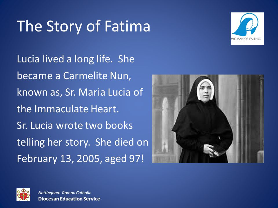 The Story of Fatima Lucia lived a long life. She became a Carmelite Nun, known as, Sr.