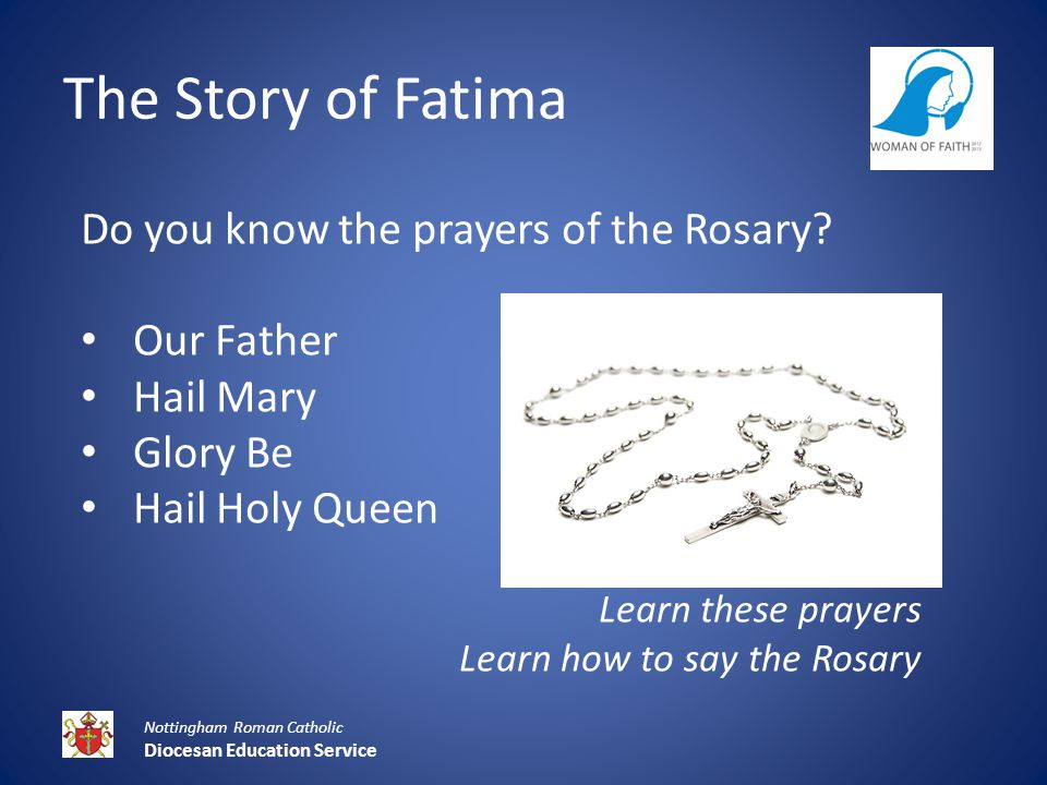 The Story of Fatima Nottingham Roman Catholic Diocesan Education Service Do you know the prayers of the Rosary.
