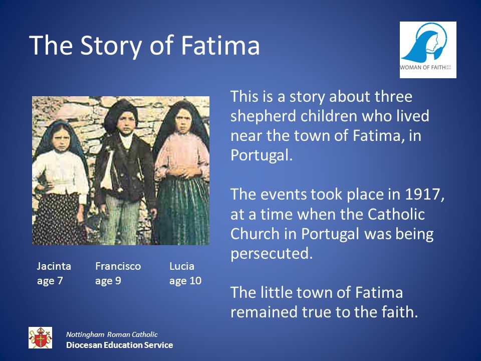 This is a story about three shepherd children who lived near the town of Fatima, in Portugal.
