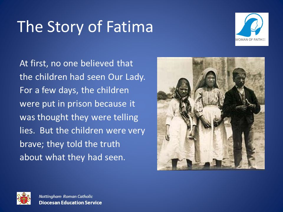 The Story of Fatima At first, no one believed that the children had seen Our Lady.