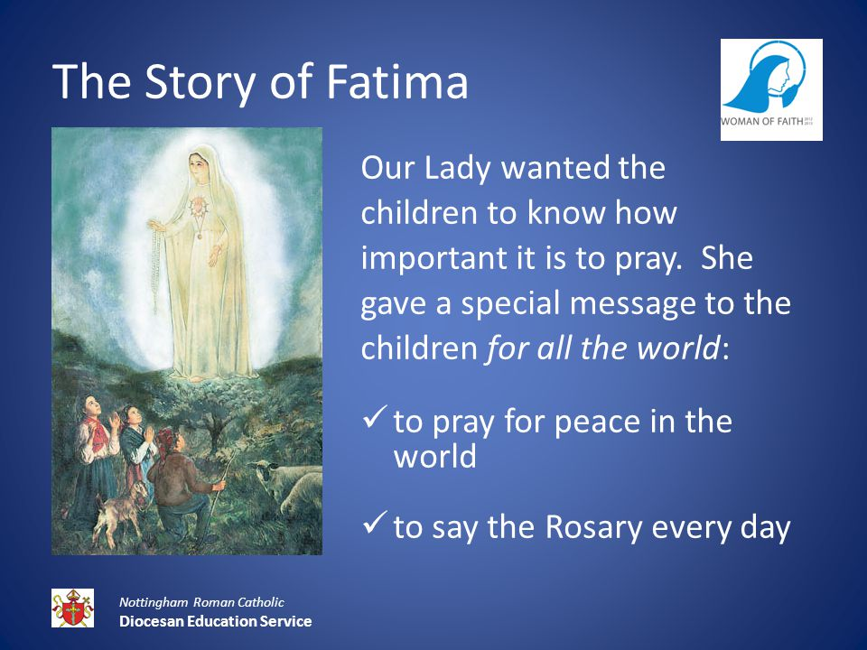 The Story of Fatima Our Lady wanted the children to know how important it is to pray.