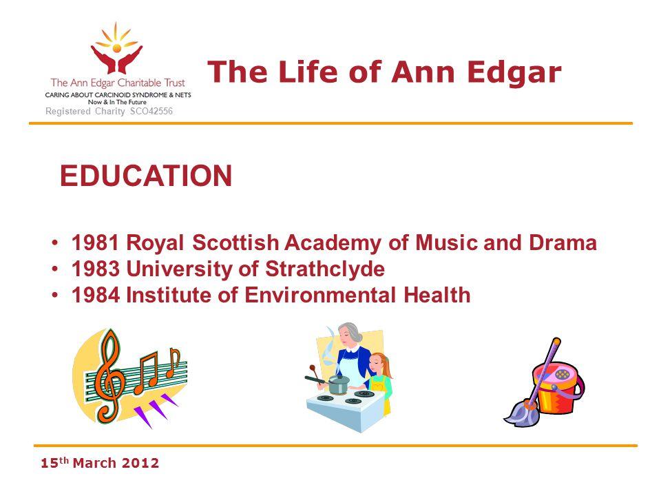 The Life of Ann Edgar Registered Charity SCO42556 15 th March 2012 Work 1985 - 1991 Compass UK Plc 1991 - 1998 Gateshead Metropolitan Borough Council