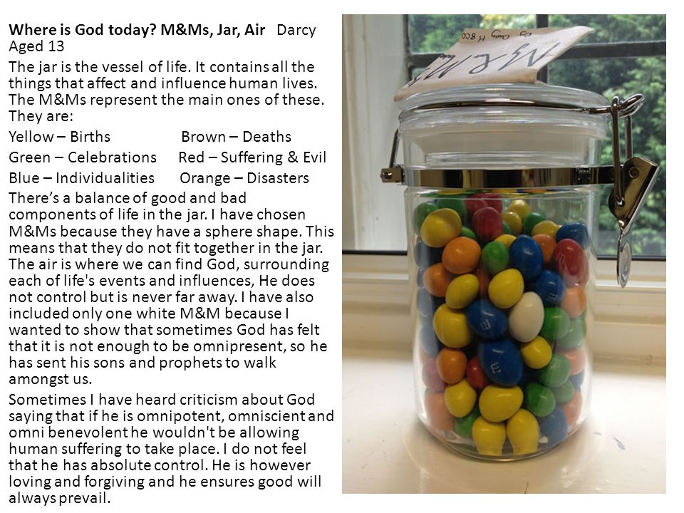 Where is God today. M&Ms, Jar, Air Darcy Aged 13 The jar is the vessel of life.