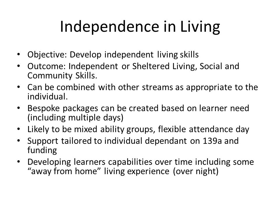 Independence in Living Objective: Develop independent living skills Outcome: Independent or Sheltered Living, Social and Community Skills.