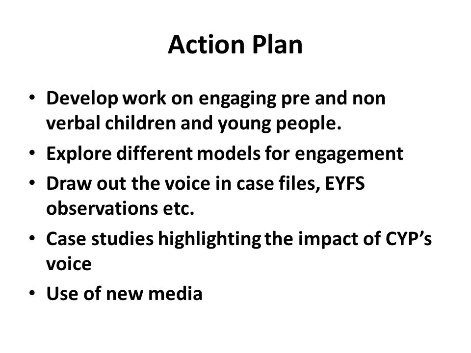 Action Plan Develop work on engaging pre and non verbal children and young people.