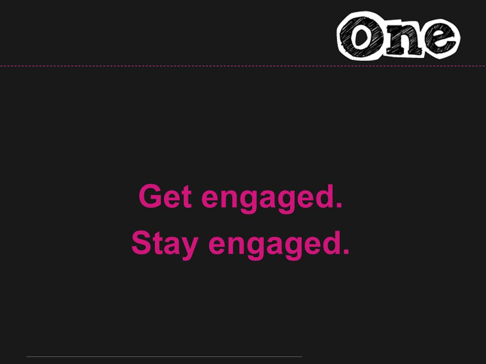 Get engaged. Stay engaged.