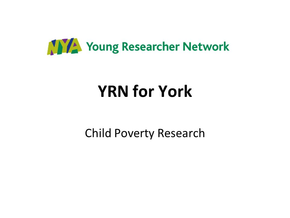 Who we are and what we are researching We are researching child poverty in York.