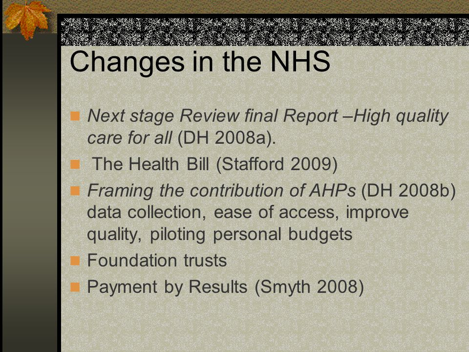 Changes in the NHS Next stage Review final Report –High quality care for all (DH 2008a).