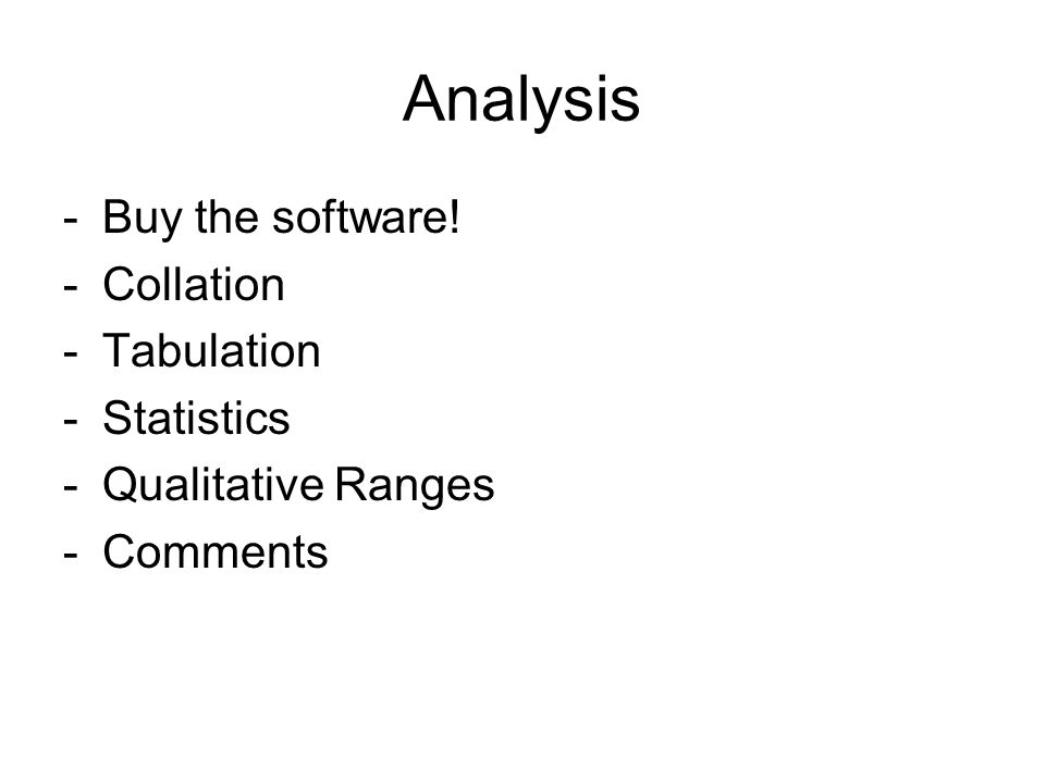 Analysis -Buy the software! -Collation -Tabulation -Statistics -Qualitative Ranges -Comments