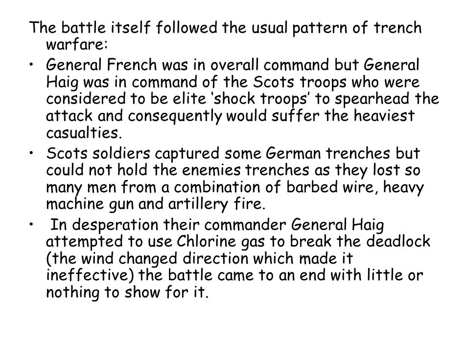 The battle itself followed the usual pattern of trench warfare: General French was in overall command but General Haig was in command of the Scots tro