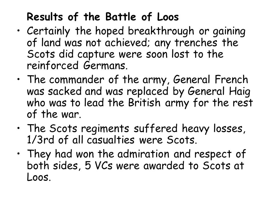 Results of the Battle of Loos Certainly the hoped breakthrough or gaining of land was not achieved; any trenches the Scots did capture were soon lost