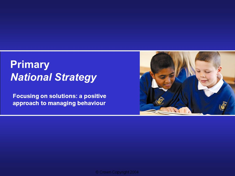 © Crown copyright 2004 Slide 1.1 Aims of the session To introduce a solution-focused approach to solving problems relating to behaviour To practise using solution-focused skills in a safe, supportive environment To gain confidence in trying some of the skills in school