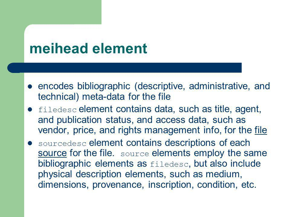 work element the thing being encoded may include not just music notation, but also the textual matter often found in a critical or historical edition, composer s textual notes, advertisements, etc.