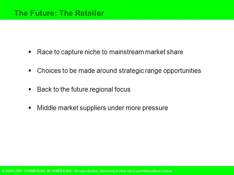 © ASDA 2007. COMMERCIAL IN CONFIDENCE: No reproduction, disclosure or other use is permitted without license. The Future: The Retailer  Race to captu