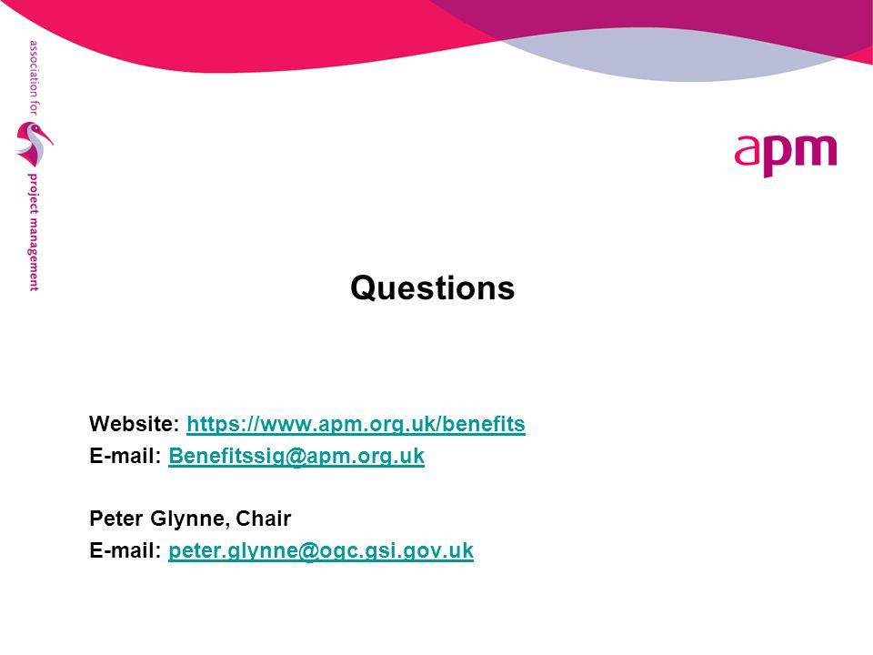 Questions Website: https://www.apm.org.uk/benefitshttps://www.apm.org.uk/benefits E-mail: Benefitssig@apm.org.ukBenefitssig@apm.org.uk Peter Glynne, Chair E-mail: peter.glynne@ogc.gsi.gov.ukpeter.glynne@ogc.gsi.gov.uk