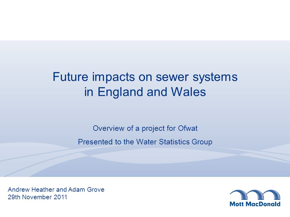 Objective Ofwat commissioned the study to provide evidence from the water and sewerage industry on: –the possible long-term impacts on sewer flooding of population growth, climate change, and urban creep.