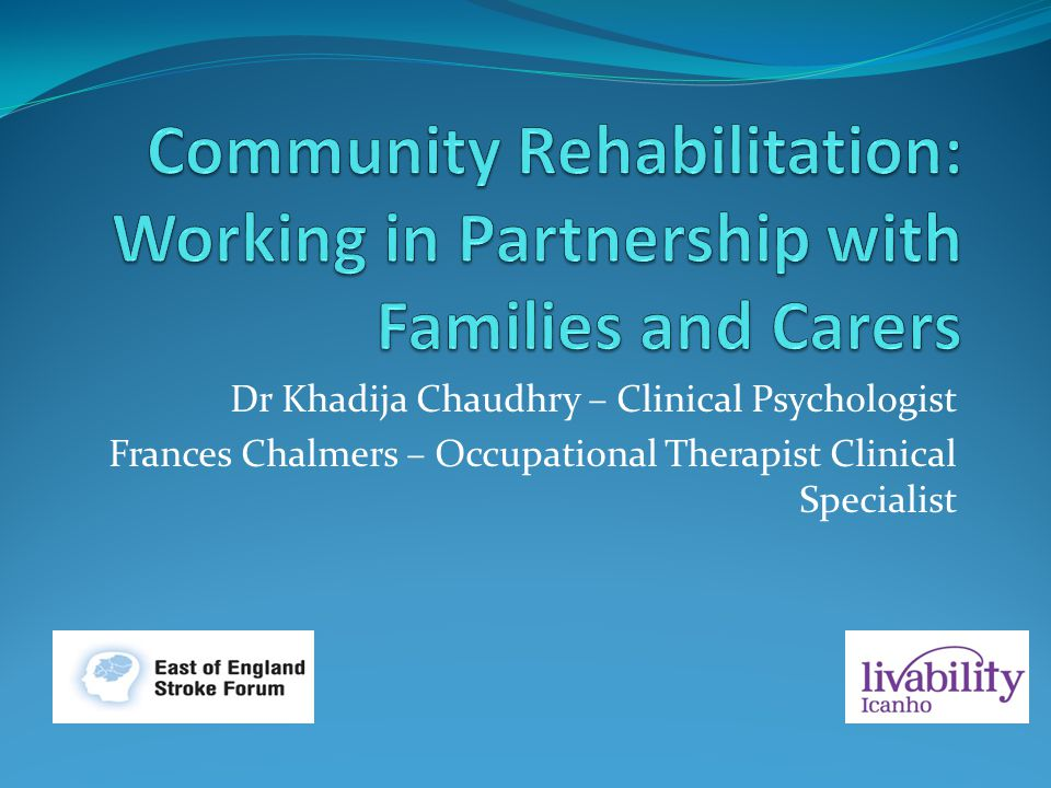 Dr Khadija Chaudhry – Clinical Psychologist Frances Chalmers – Occupational Therapist Clinical Specialist