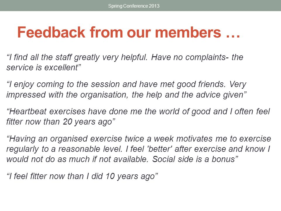 Feedback from our members … I find all the staff greatly very helpful.