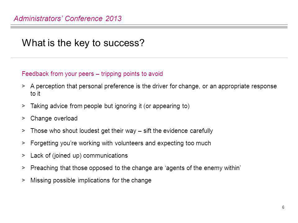 6 Administrators' Conference 2013 What is the key to success.