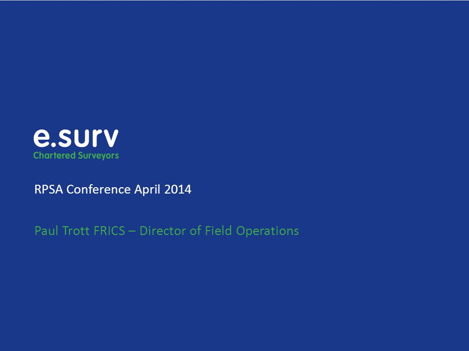 RPSA Conference April 2014 Paul Trott FRICS – Director of Field Operations