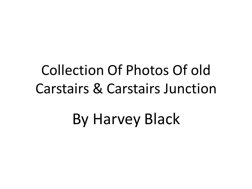 Collection Of Photos Of old Carstairs & Carstairs Junction By Harvey Black