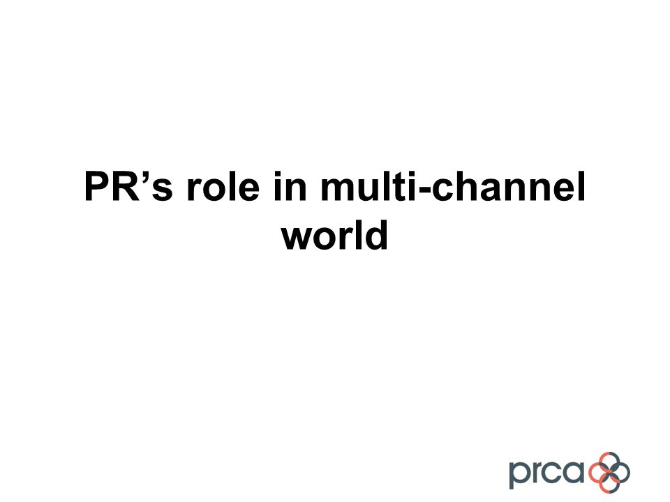 PR's role in multi-channel world
