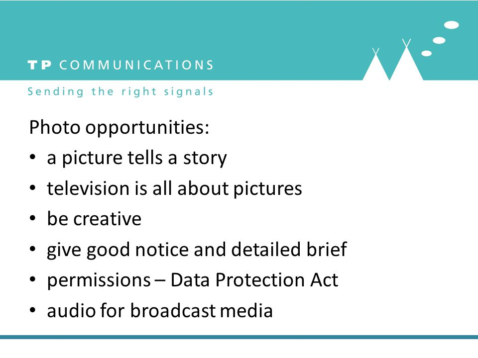 Photo opportunities: a picture tells a story television is all about pictures be creative give good notice and detailed brief permissions – Data Protection Act audio for broadcast media