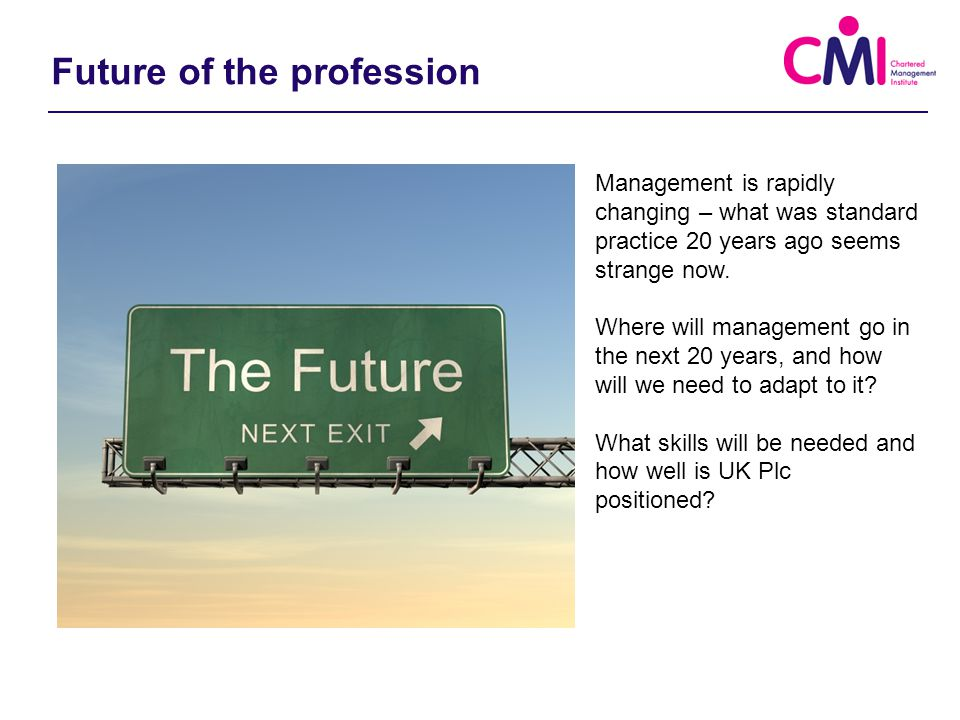Future of the profession Management is rapidly changing – what was standard practice 20 years ago seems strange now.