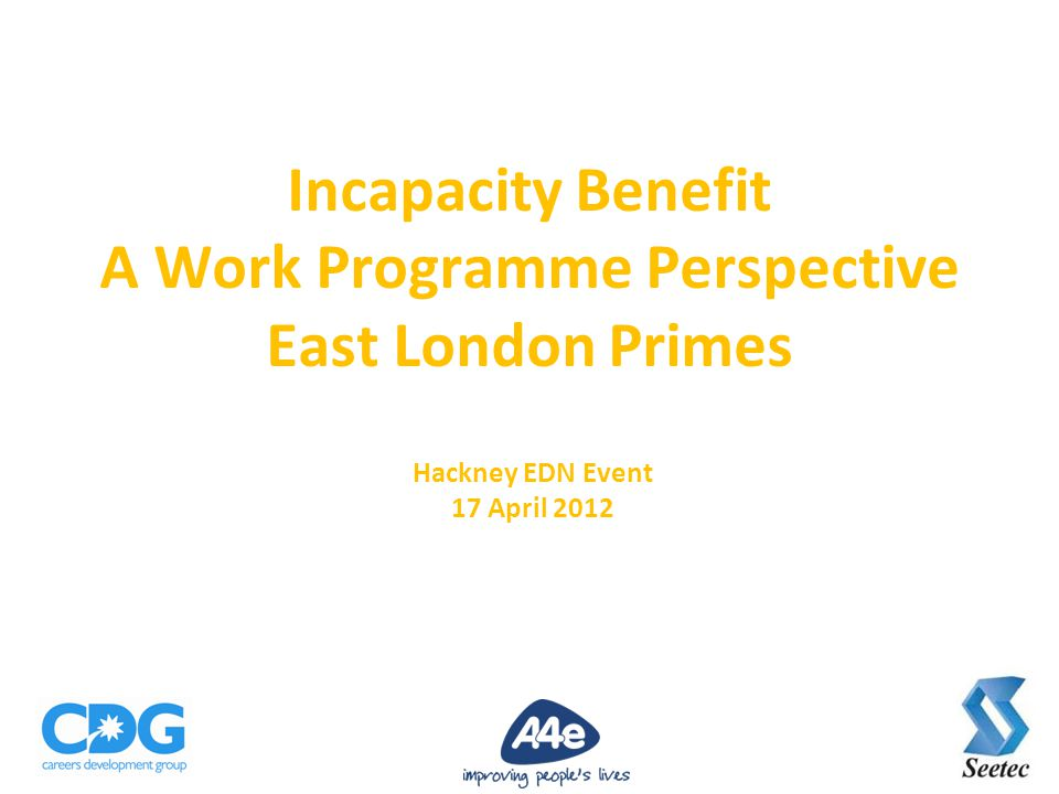 Incapacity Benefit A Work Programme Perspective East London Primes Hackney EDN Event 17 April 2012
