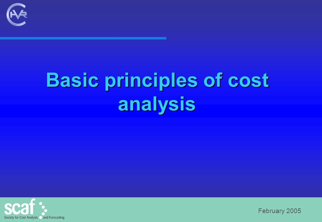 February 2005 Basic principles of cost analysis