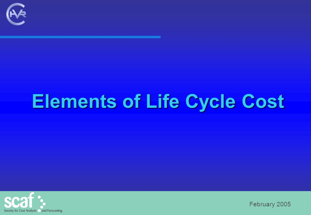 February 2005 Elements of Life Cycle Cost