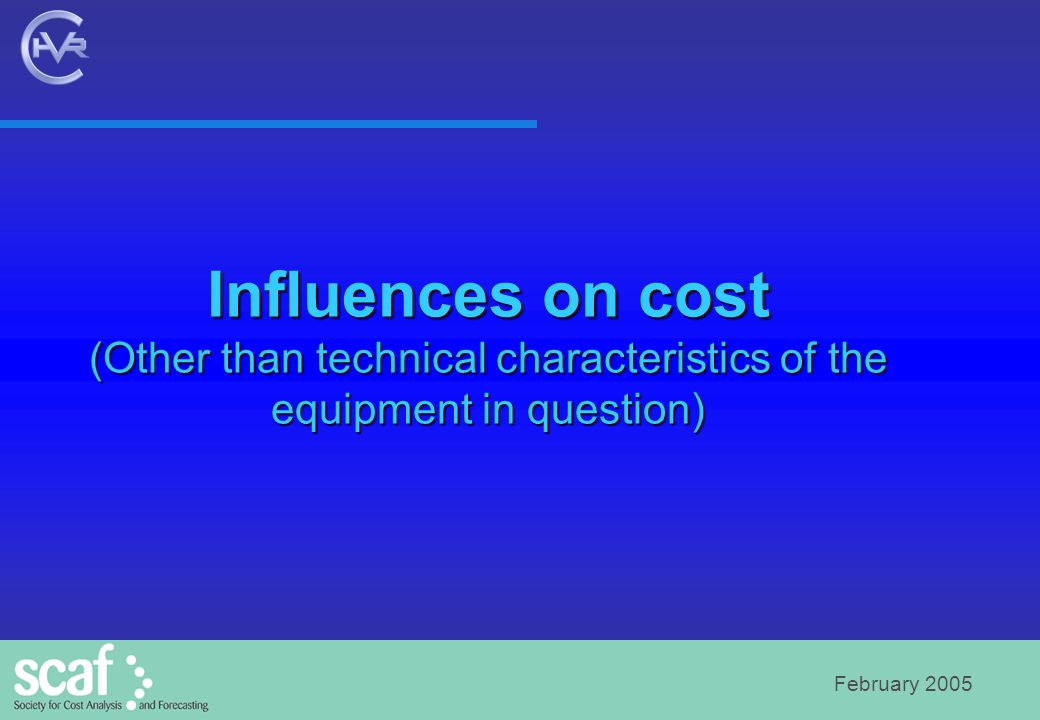February 2005 Influences on cost (Other than technical characteristics of the equipment in question)