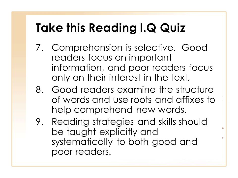 Take this Reading I.Q Quiz 7.Comprehension is selective.