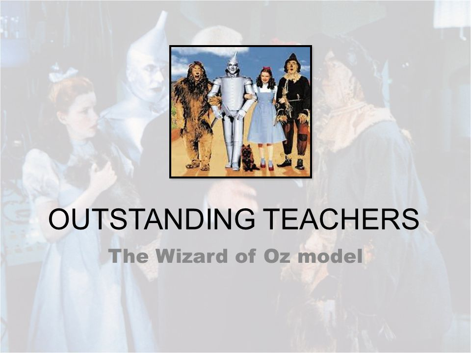 OUTSTANDING TEACHERS The Wizard of Oz model