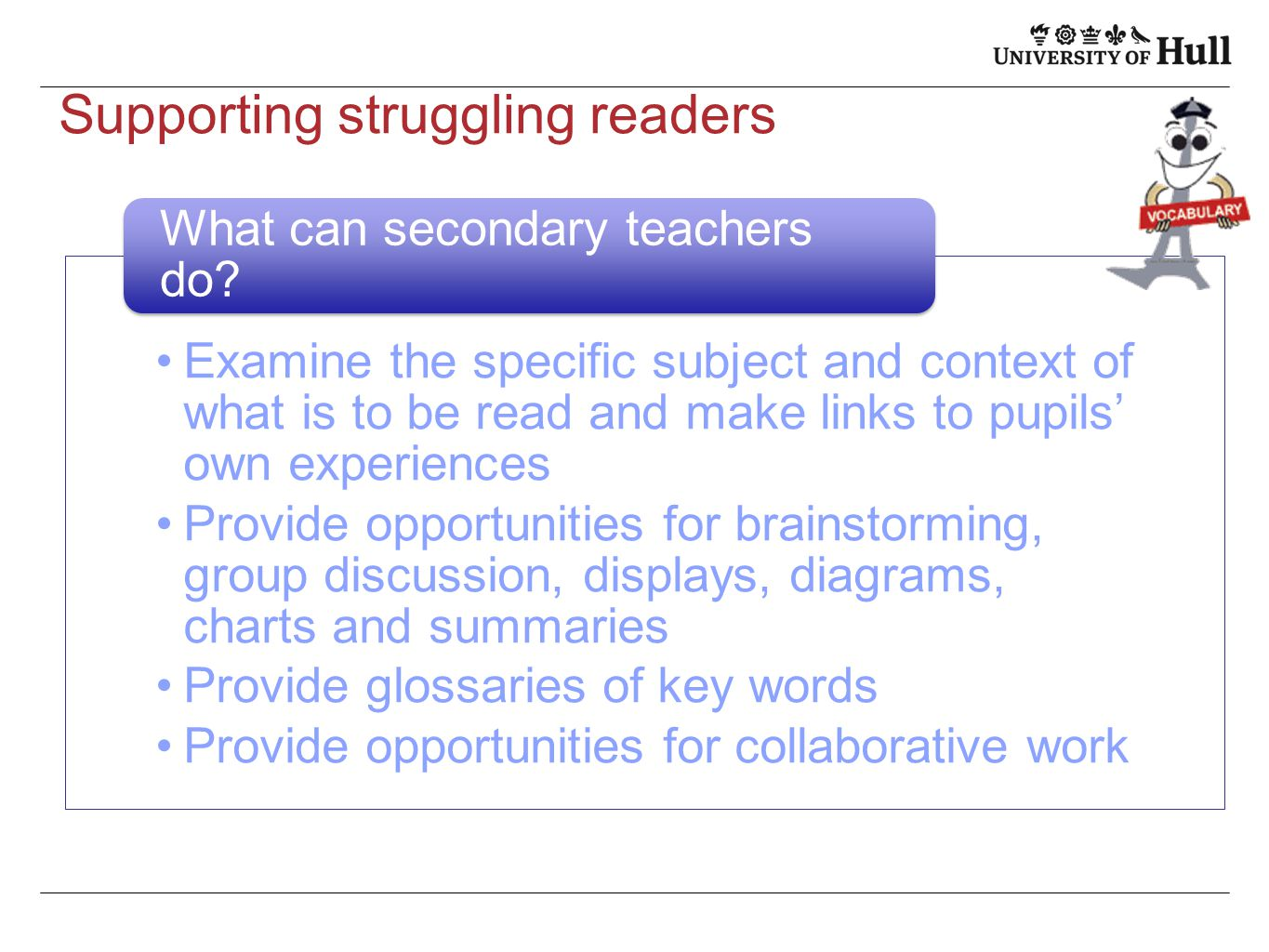 Supporting struggling readers Examine the specific subject and context of what is to be read and make links to pupils' own experiences Provide opportu