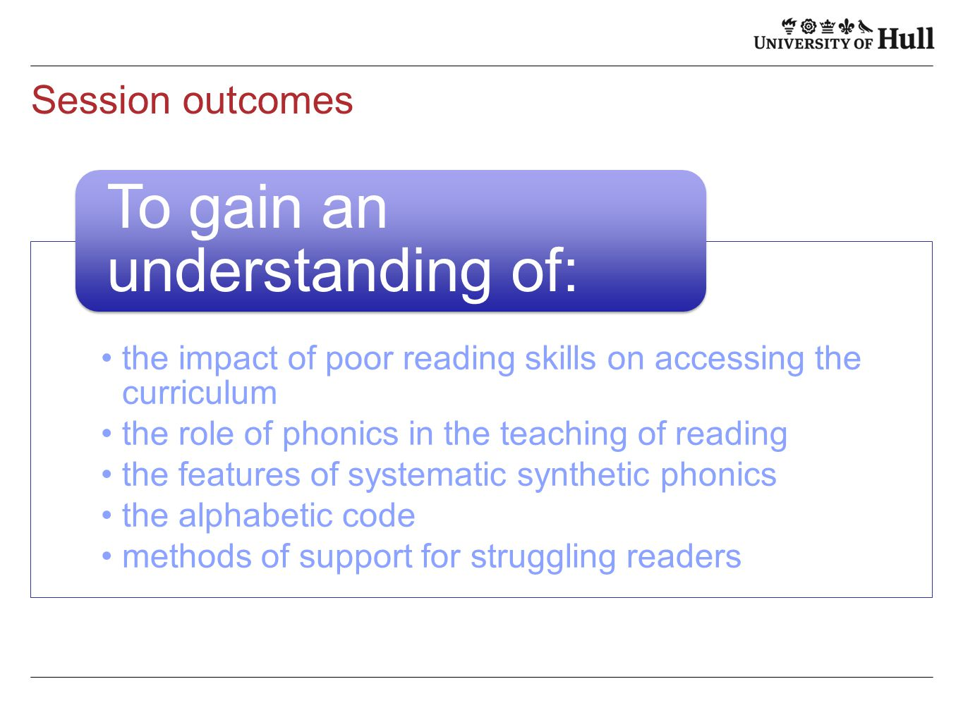 Session outcomes the impact of poor reading skills on accessing the curriculum the role of phonics in the teaching of reading the features of systemat