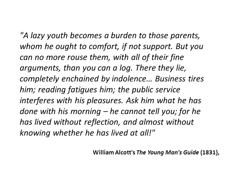 A lazy youth becomes a burden to those parents, whom he ought to comfort, if not support.