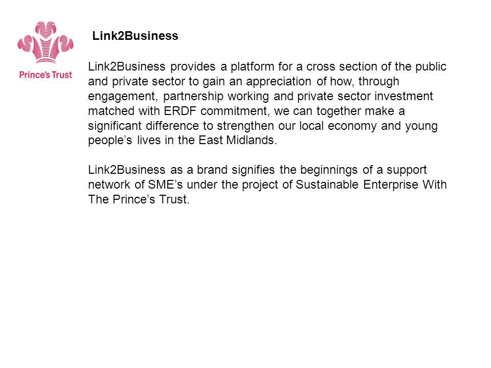 Link2Business provides a platform for a cross section of the public and private sector to gain an appreciation of how, through engagement, partnership working and private sector investment matched with ERDF commitment, we can together make a significant difference to strengthen our local economy and young people's lives in the East Midlands.