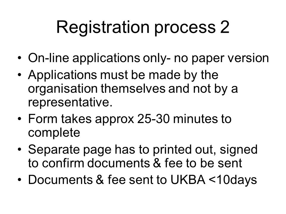 Registration process 2 On-line applications only- no paper version Applications must be made by the organisation themselves and not by a representative.