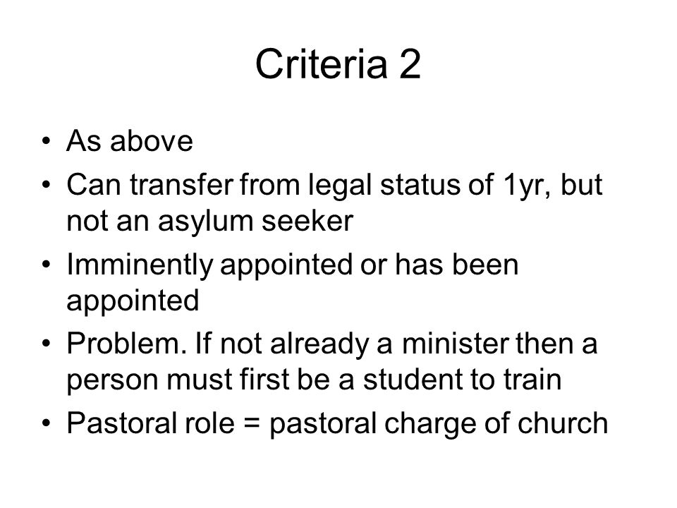 Criteria 2 As above Can transfer from legal status of 1yr, but not an asylum seeker Imminently appointed or has been appointed Problem.
