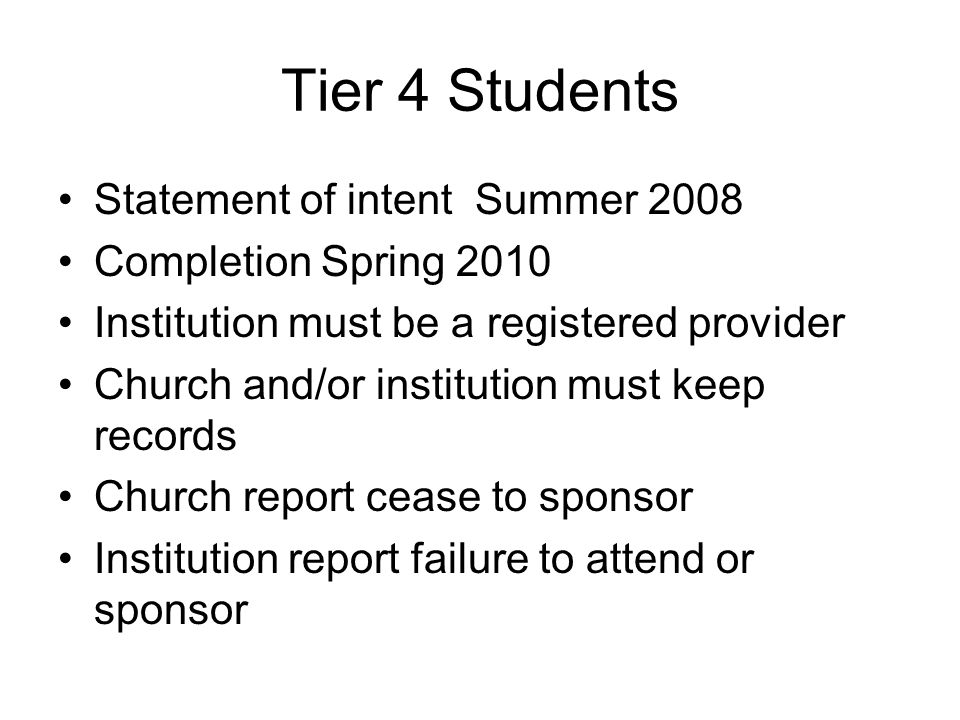Tier 4 Students Statement of intent Summer 2008 Completion Spring 2010 Institution must be a registered provider Church and/or institution must keep records Church report cease to sponsor Institution report failure to attend or sponsor