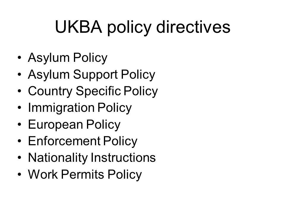UKBA policy directives Asylum Policy Asylum Support Policy Country Specific Policy Immigration Policy European Policy Enforcement Policy Nationality Instructions Work Permits Policy