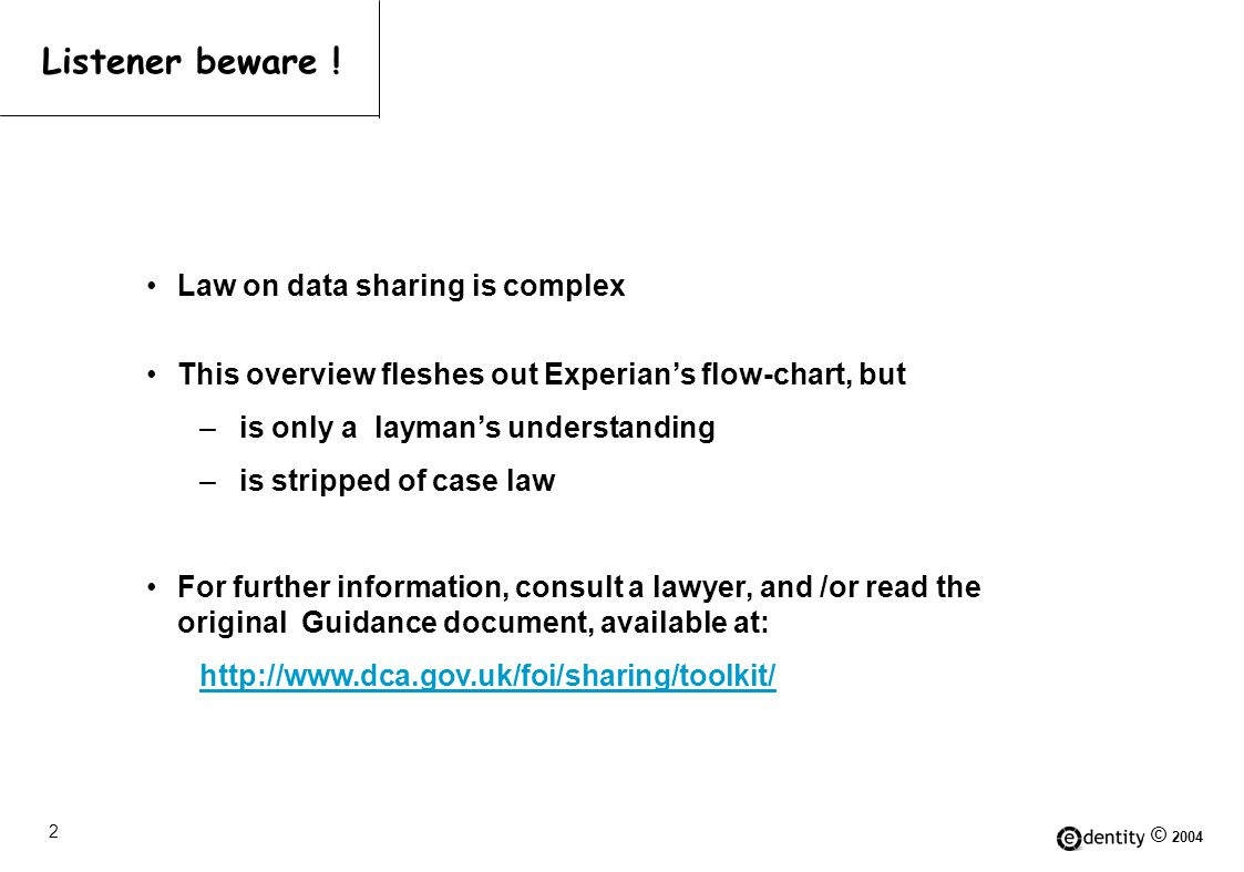© 2004 3 Administrative Law Human Rights Act 1998 Common Law Specific obligations Data Protection Act 1998 So you, a public servant, want to share some data ?