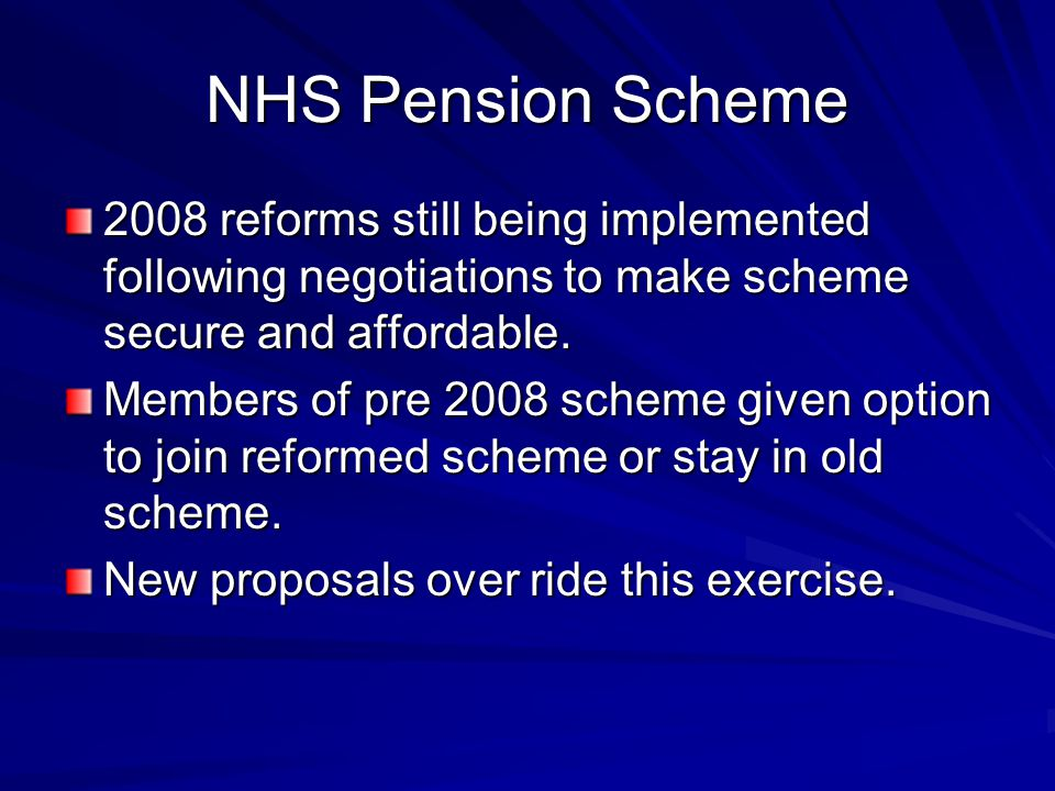 NHS Pension Scheme 2008 reforms still being implemented following negotiations to make scheme secure and affordable. Members of pre 2008 scheme given
