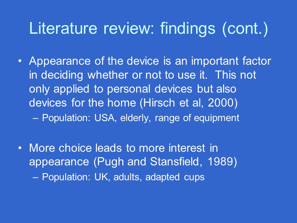 Literature review: findings (cont.) Appearance of the device is an important factor in deciding whether or not to use it.