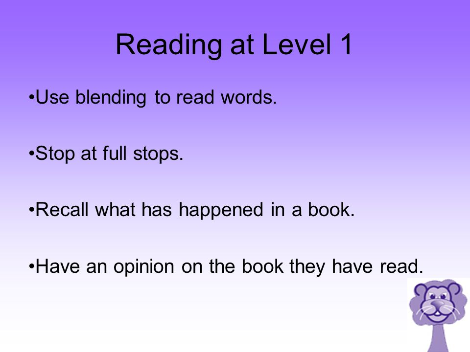 Reading at Level 1 Use blending to read words.Stop at full stops.