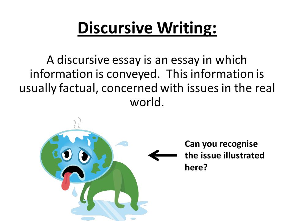 Discursive Writing: A discursive essay is an essay in which information is conveyed.