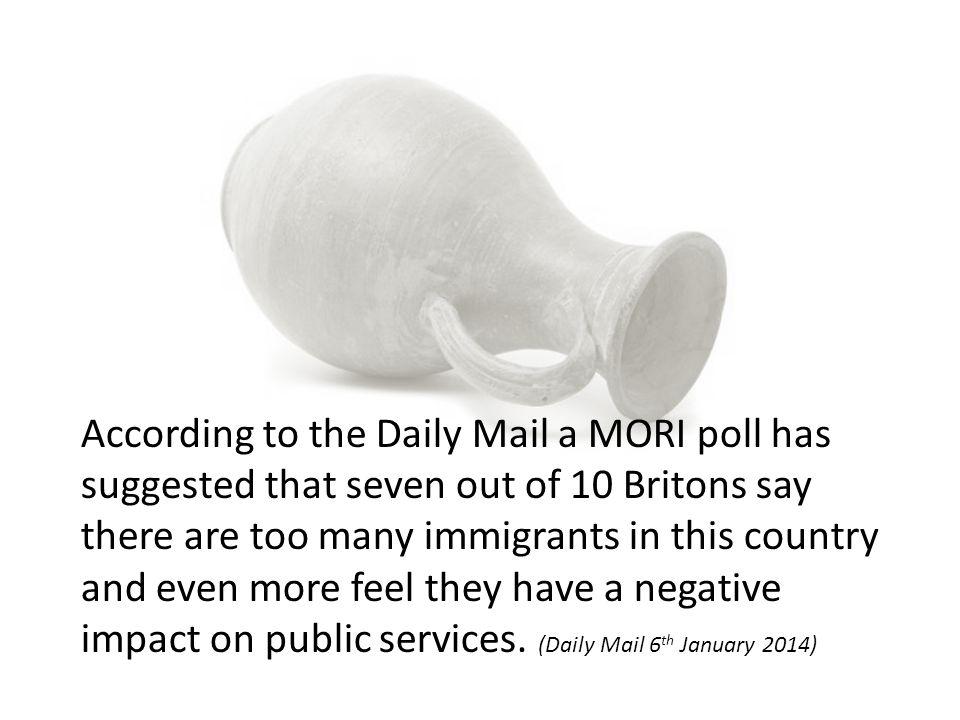 According to the Daily Mail a MORI poll has suggested that seven out of 10 Britons say there are too many immigrants in this country and even more fee