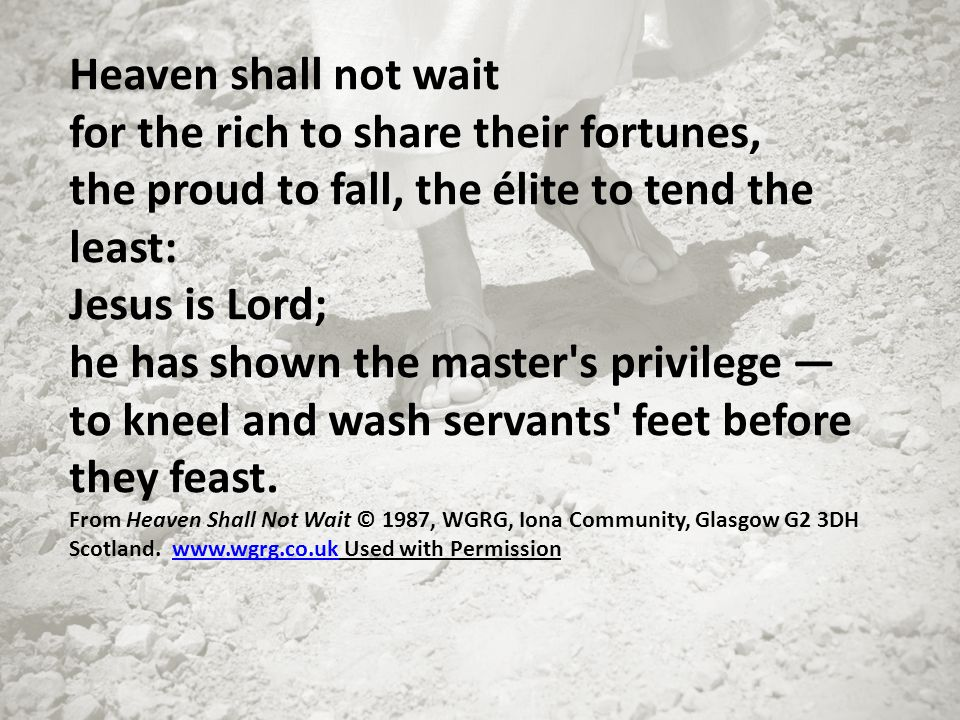 Heaven shall not wait for the rich to share their fortunes, the proud to fall, the élite to tend the least: Jesus is Lord; he has shown the master's p