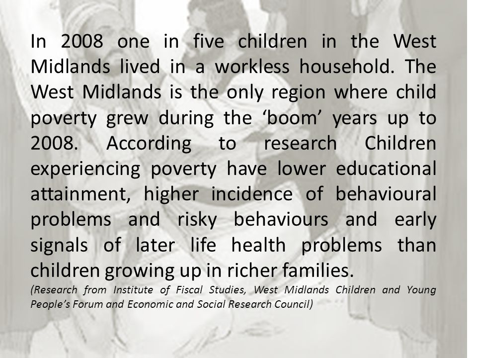 In 2008 one in five children in the West Midlands lived in a workless household.